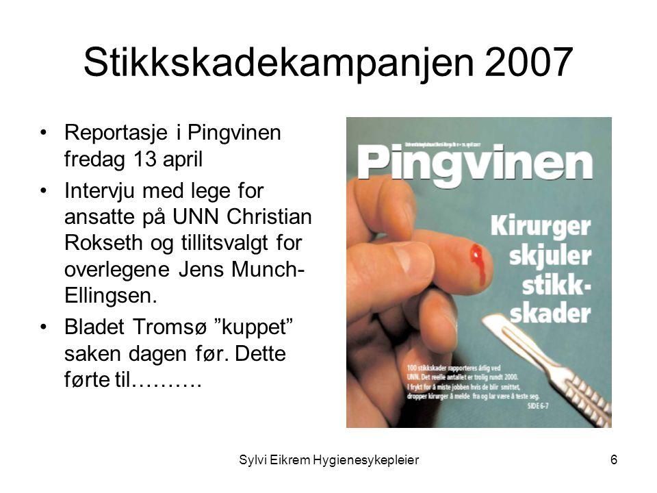 Sylvi Eikrem Hygienesykepleier6 Stikkskadekampanjen 2007 •Reportasje i Pingvinen fredag 13 april •Intervju med lege for ansatte på UNN Christian Rokse