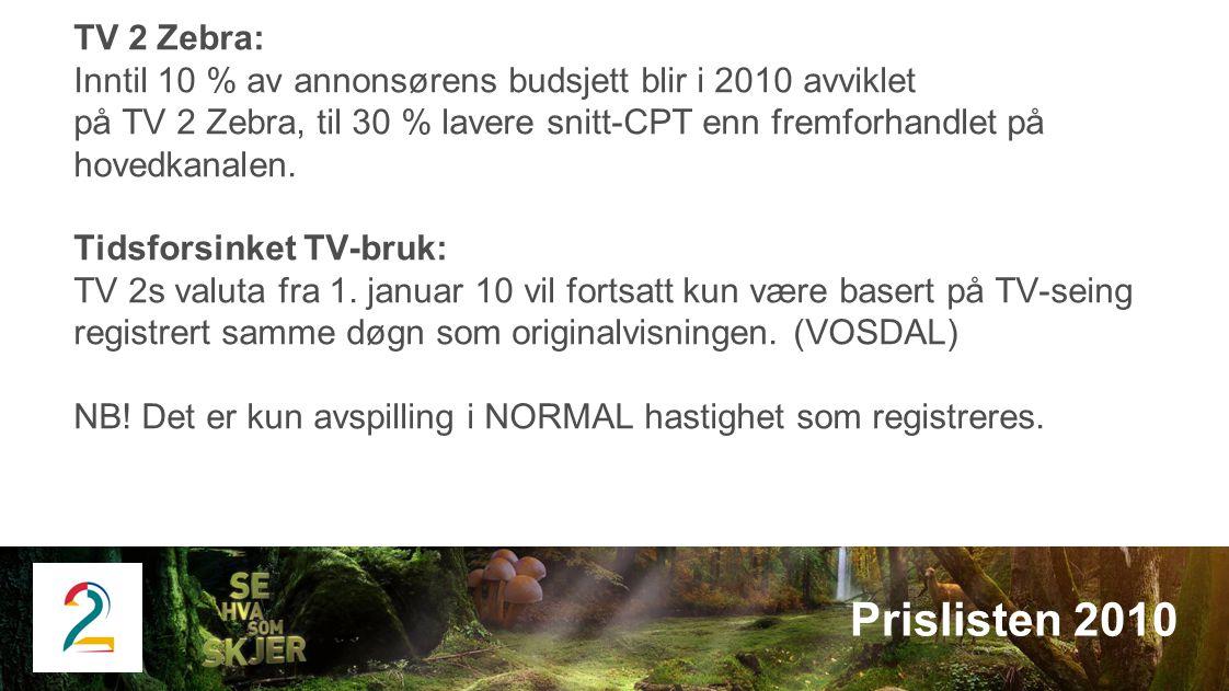 TV 2 Zebra: Inntil 10 % av annonsørens budsjett blir i 2010 avviklet på TV 2 Zebra, til 30 % lavere snitt-CPT enn fremforhandlet på hovedkanalen. Tids