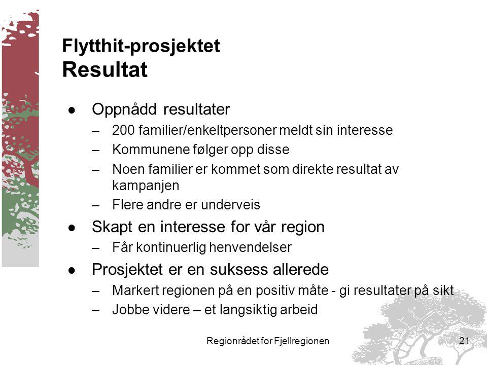 Regionrådet for Fjellregionen20 Flytthit-prosjektet Erfaringer l Markedsføringen var viktig –Ekstern markedsføring –Intern markedsføring l Befolkningsdynamikk –Mange flytter inn - mange flytter ut –Kanskje kan vi få flere til å bli.