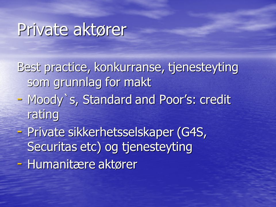 Private aktører Best practice, konkurranse, tjenesteyting som grunnlag for makt - Moody`s, Standard and Poor's: credit rating - Private sikkerhetssels