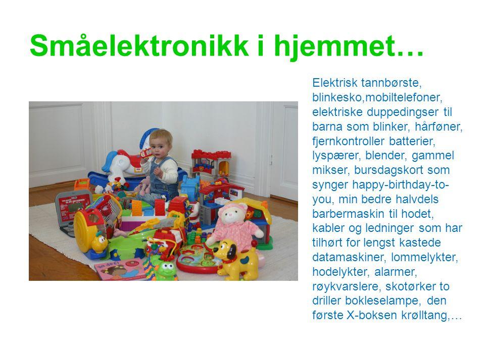 Småelektronikk i hjemmet… Elektrisk tannbørste, blinkesko,mobiltelefoner, elektriske duppedingser til barna som blinker, hårføner, fjernkontroller bat
