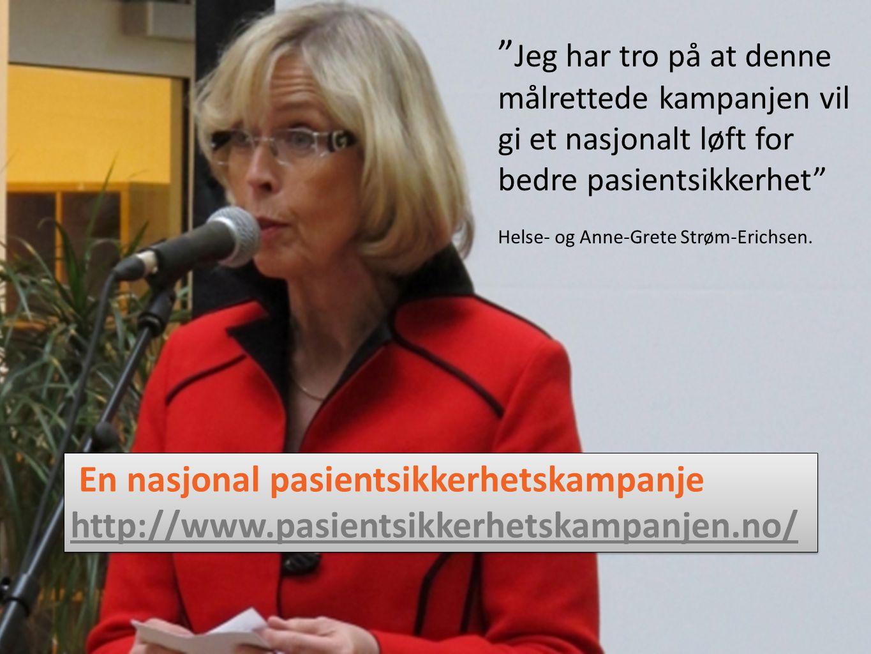 Jeg har tro på at denne målrettede kampanjen vil gi et nasjonalt løft for bedre pasientsikkerhet 22.02.2011 - www.pasientsikkerhetskampanjen.no2 Jeg har tro på at denne målrettede kampanjen vil gi et nasjonalt løft for bedre pasientsikkerhet Helse- og Anne-Grete Strøm-Erichsen.
