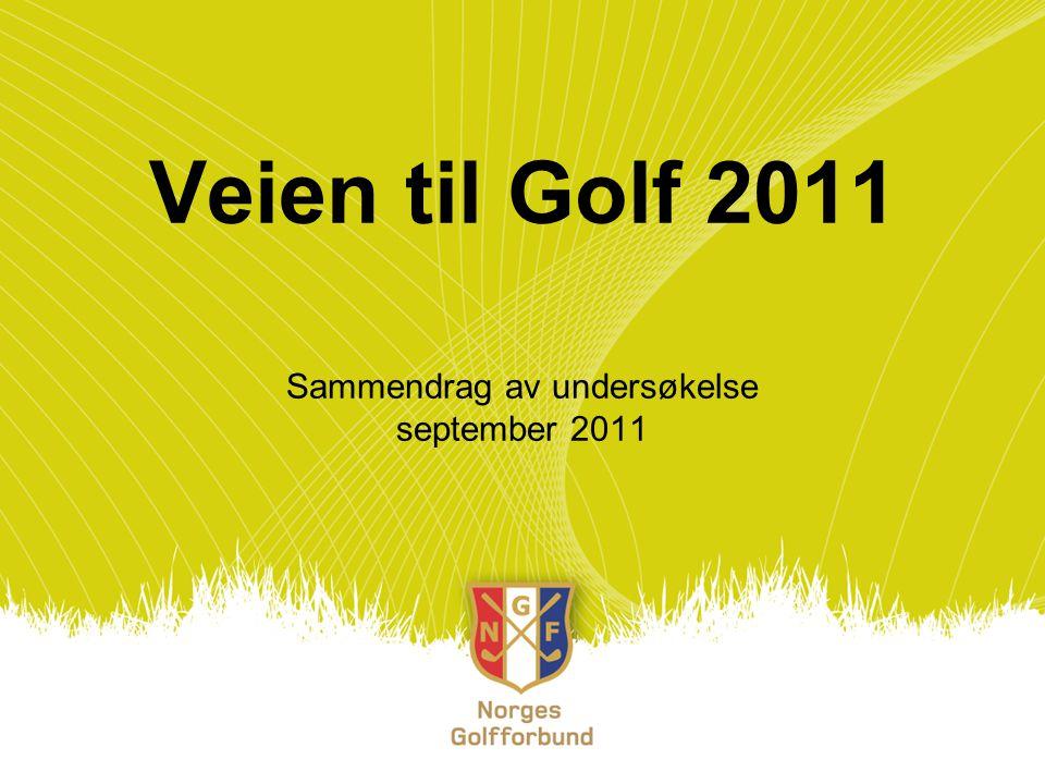 Veien til Golf 2011 Sammendrag av undersøkelse september 2011