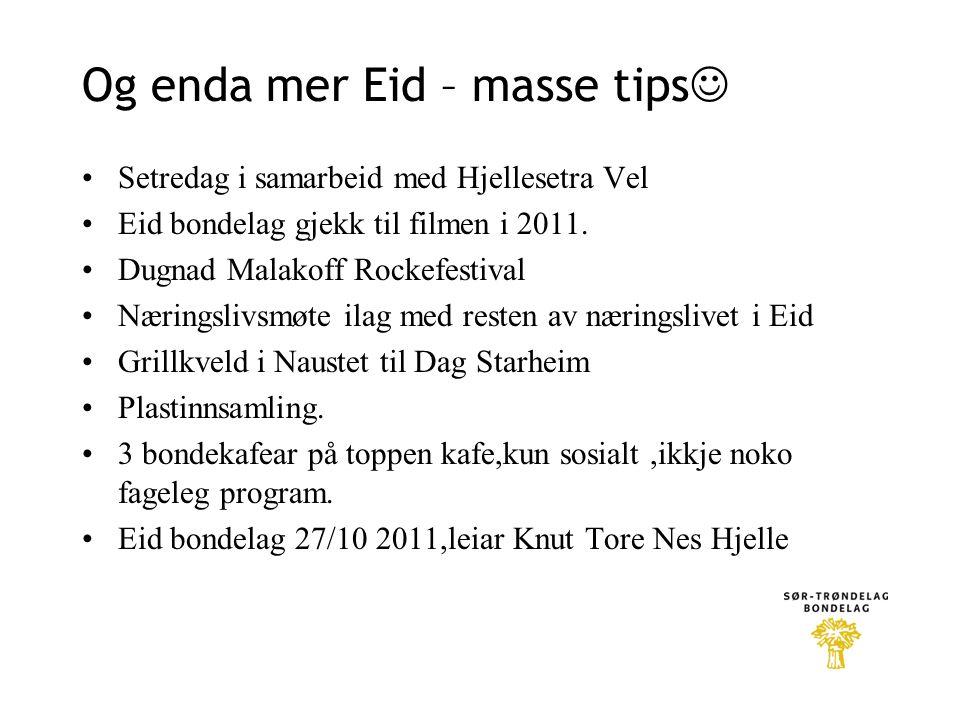Og enda mer Eid – masse tips  •Setredag i samarbeid med Hjellesetra Vel •Eid bondelag gjekk til filmen i 2011.