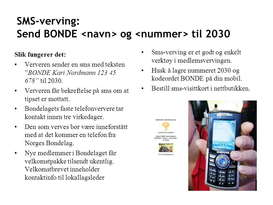 SMS-verving: Send BONDE og til 2030 Slik fungerer det: •Ververen sender en sms med teksten BONDE Kari Nordmann 123 45 678 til 2030.