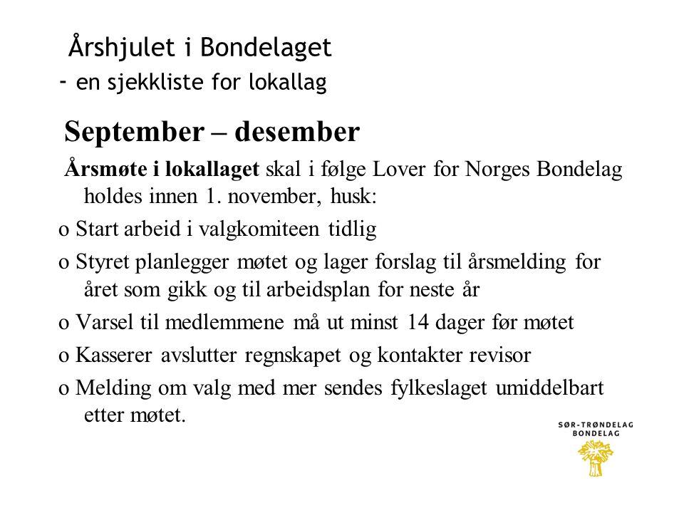 Årshjulet i Bondelaget - en sjekkliste for lokallag September – desember Årsmøte i lokallaget skal i følge Lover for Norges Bondelag holdes innen 1.