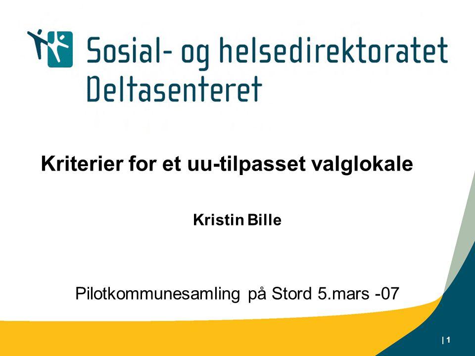 | 1 Kriterier for et uu-tilpasset valglokale Kristin Bille Pilotkommunesamling på Stord 5.mars -07