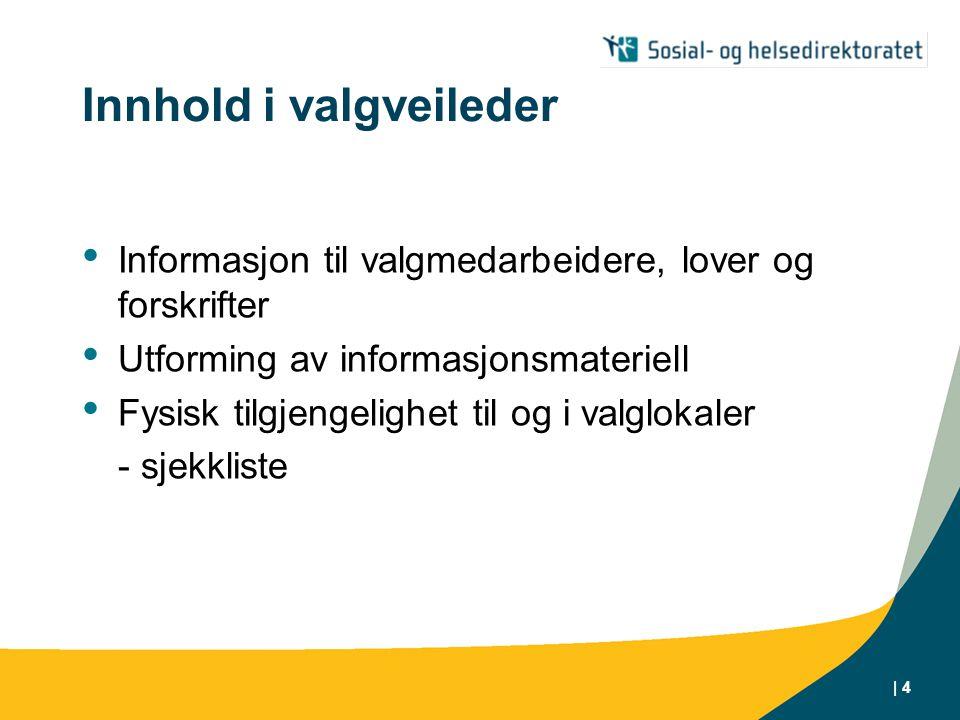 | 4 Innhold i valgveileder • Informasjon til valgmedarbeidere, lover og forskrifter • Utforming av informasjonsmateriell • Fysisk tilgjengelighet til og i valglokaler - sjekkliste
