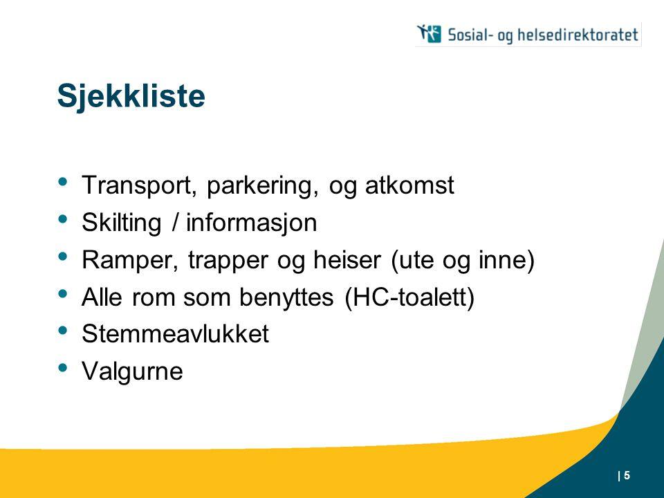 | 5 Sjekkliste • Transport, parkering, og atkomst • Skilting / informasjon • Ramper, trapper og heiser (ute og inne) • Alle rom som benyttes (HC-toalett) • Stemmeavlukket • Valgurne