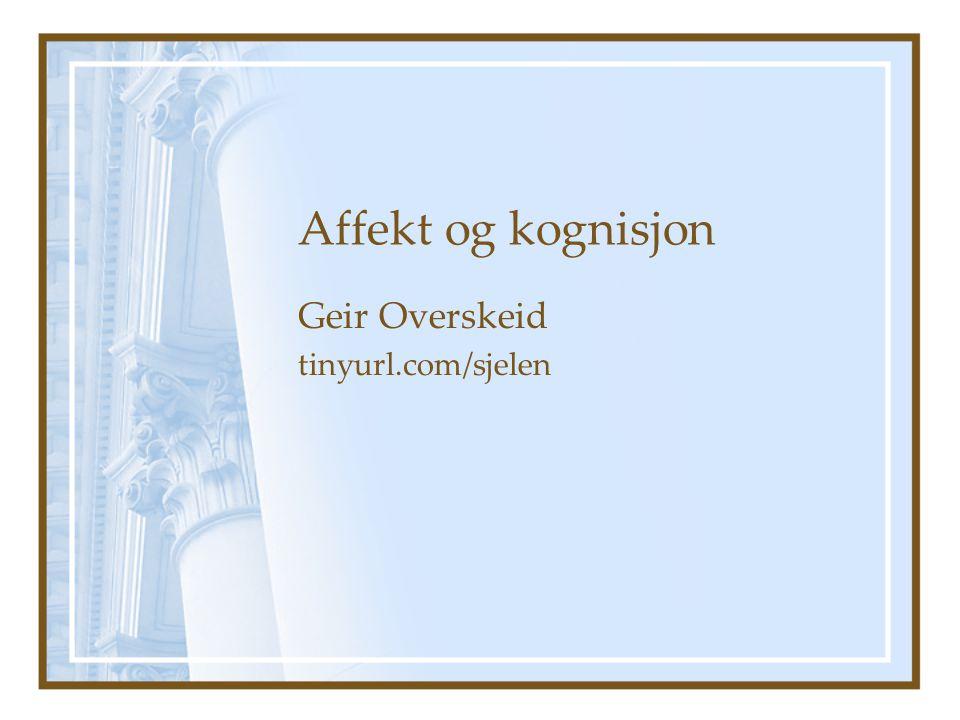 Affekt og kognisjon Geir Overskeid tinyurl.com/sjelen