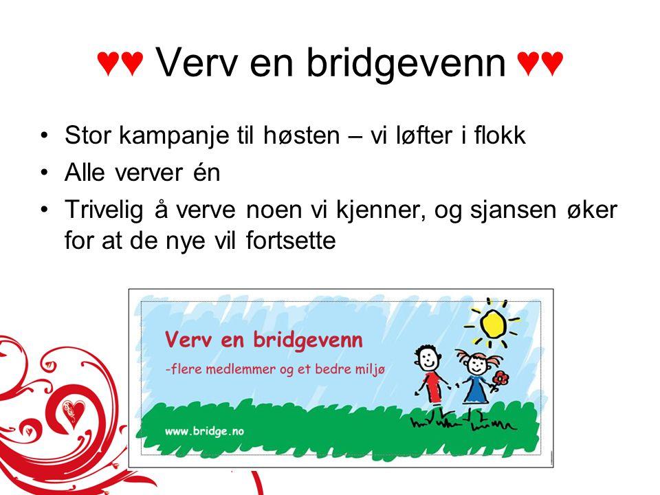 ♥♥ Verv en bridgevenn ♥♥ •Stor kampanje til høsten – vi løfter i flokk •Alle verver én •Trivelig å verve noen vi kjenner, og sjansen øker for at de ny