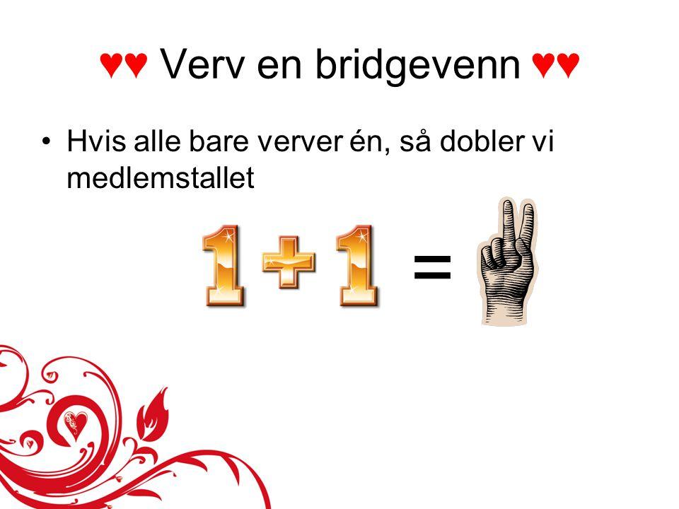 ♥♥ Verv en bridgevenn ♥♥ •Hvis alle bare verver én, så dobler vi medlemstallet =