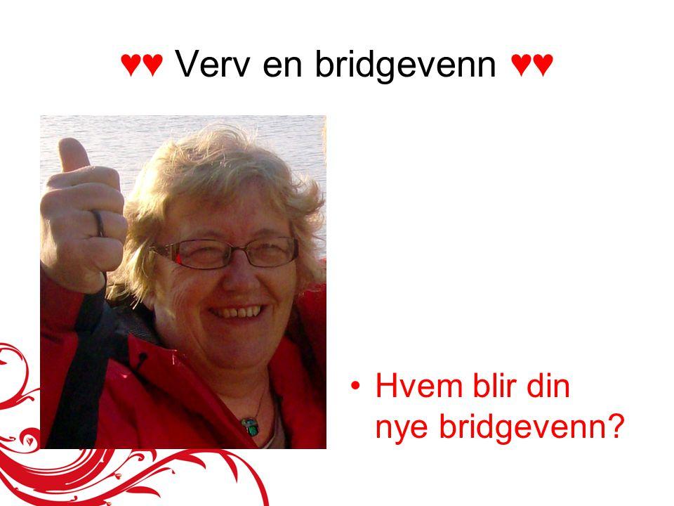 ♥♥ Verv en bridgevenn ♥♥ •Hvem blir din nye bridgevenn?