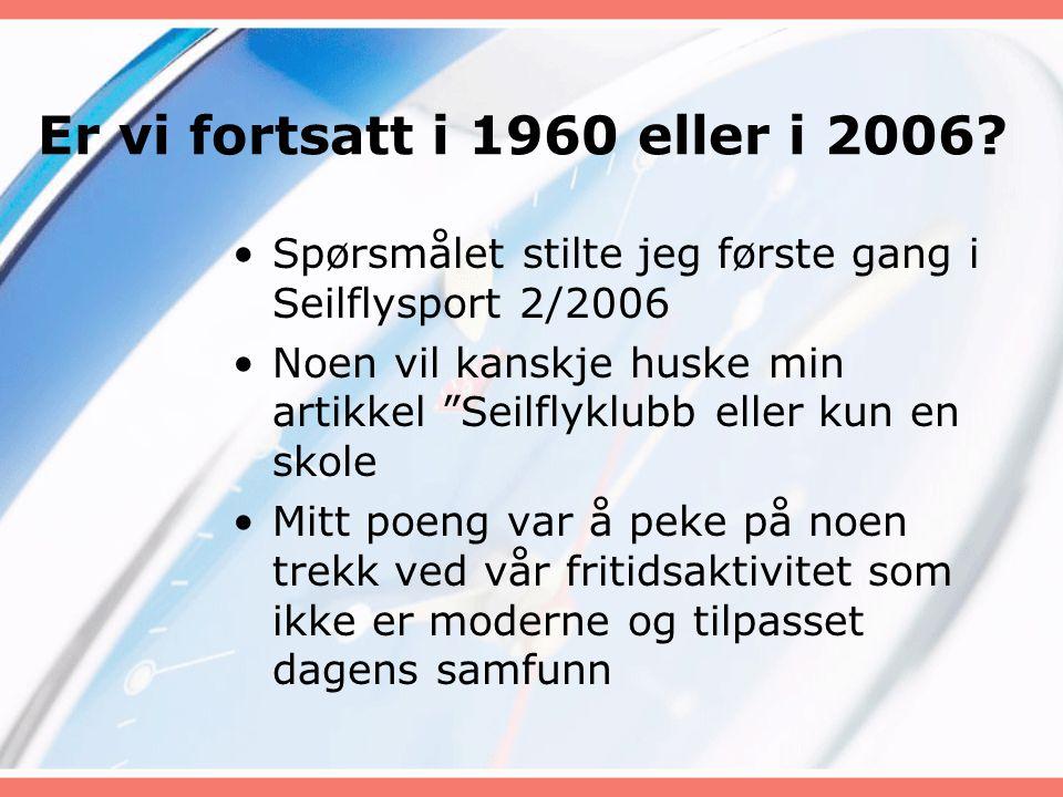 """Er vi fortsatt i 1960 eller i 2006? •Spørsmålet stilte jeg første gang i Seilflysport 2/2006 •Noen vil kanskje huske min artikkel """"Seilflyklubb eller"""