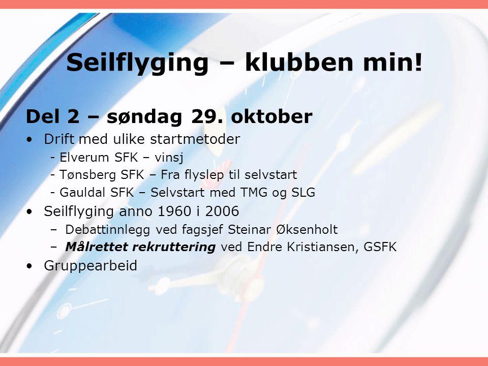 Seilflyging – klubben min! Del 2 – søndag 29. oktober •Drift med ulike startmetoder - Elverum SFK – vinsj - Tønsberg SFK – Fra flyslep til selvstart -