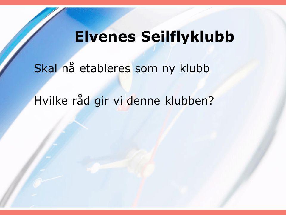 Elvenes Seilflyklubb Skal nå etableres som ny klubb Hvilke råd gir vi denne klubben?