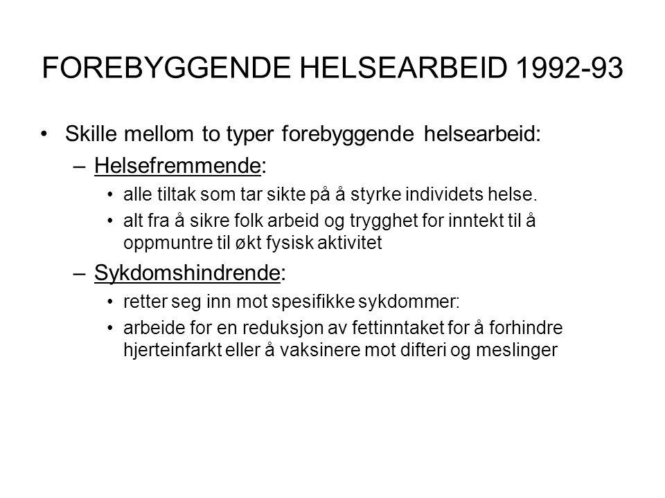FOREBYGGENDE HELSEARBEID 1992-93 •Skille mellom to typer forebyggende helsearbeid: –Helsefremmende: •alle tiltak som tar sikte på å styrke individets