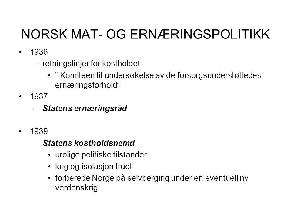 """NORSK MAT- OG ERNÆRINGSPOLITIKK •1936 –retningslinjer for kostholdet: •"""" Komiteen til undersøkelse av de forsorgsunderstøttedes ernæringsforhold"""" •193"""