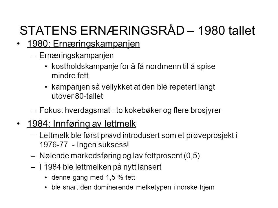 STATENS ERNÆRINGSRÅD – 1980 tallet •1980: Ernæringskampanjen –Ernæringskampanjen •kostholdskampanje for å få nordmenn til å spise mindre fett •kampanj