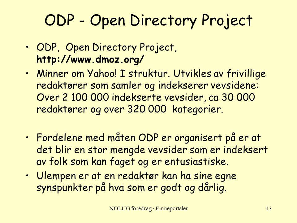NOLUG foredrag - Emneportaler13 ODP - Open Directory Project •ODP, Open Directory Project, http://www.dmoz.org/ •Minner om Yahoo! I struktur. Utvikles