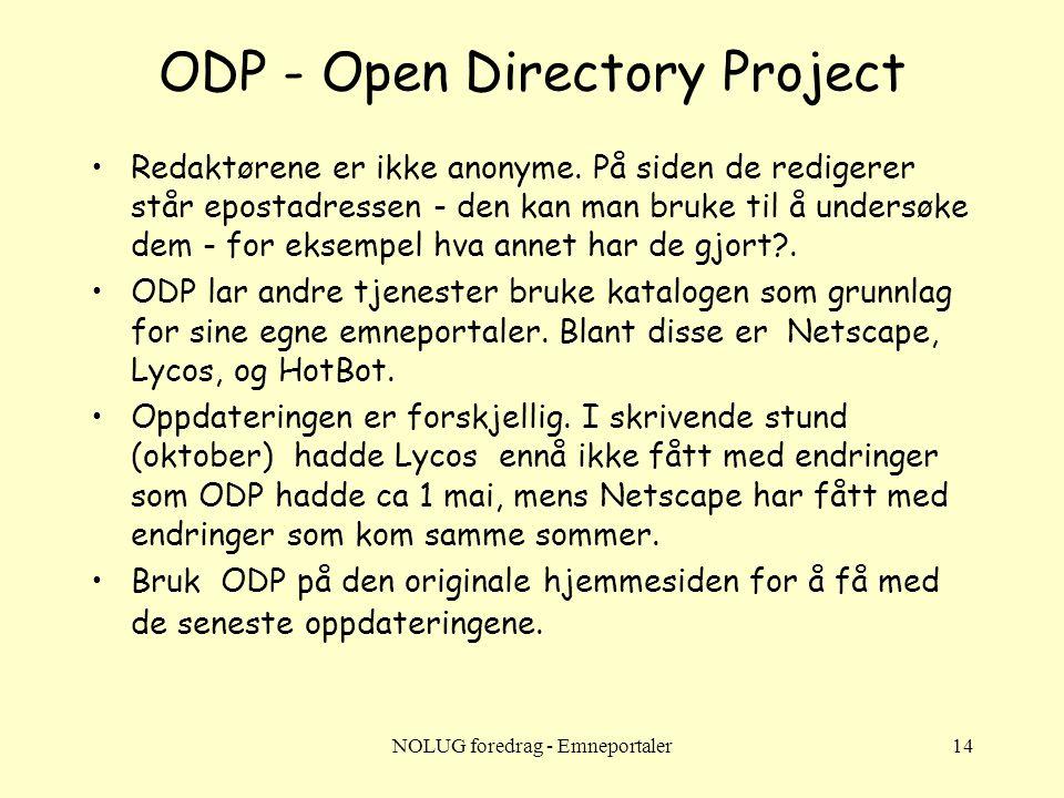 NOLUG foredrag - Emneportaler14 ODP - Open Directory Project •Redaktørene er ikke anonyme. På siden de redigerer står epostadressen - den kan man bruk