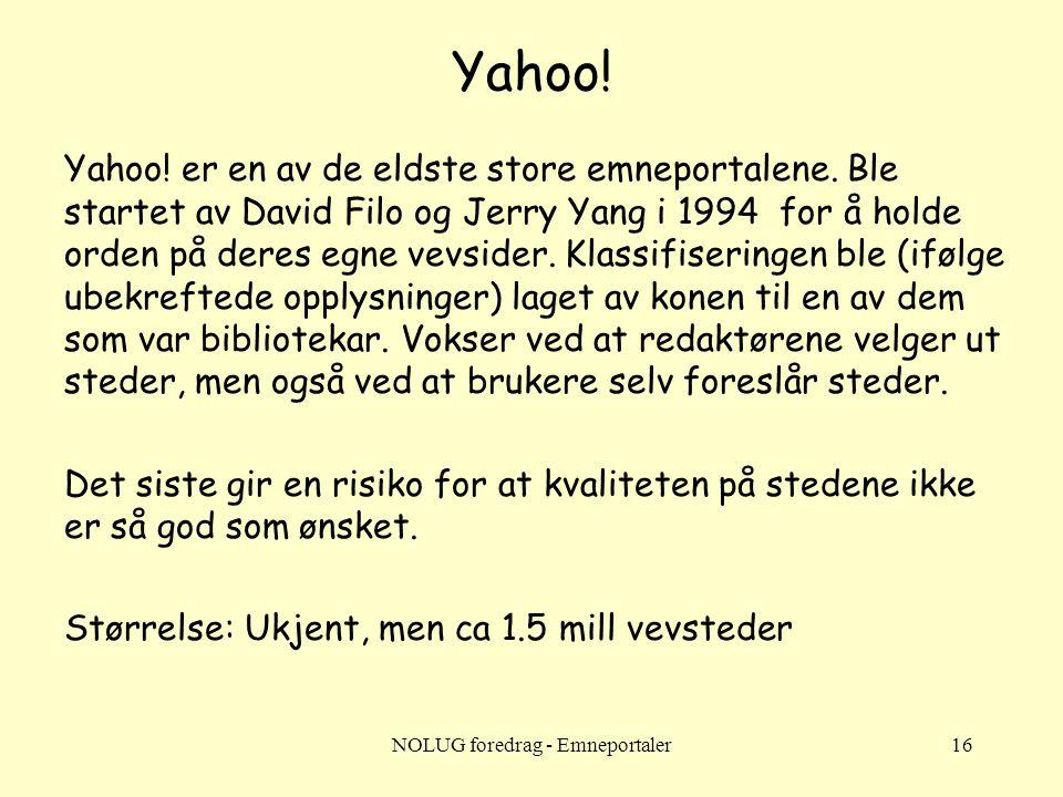 NOLUG foredrag - Emneportaler16 Yahoo! Yahoo! er en av de eldste store emneportalene. Ble startet av David Filo og Jerry Yang i 1994 for å holde orden