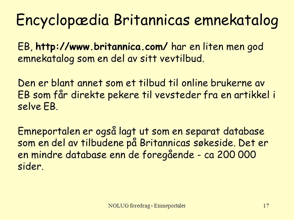 NOLUG foredrag - Emneportaler17 Encyclopædia Britannicas emnekatalog EB, http://www.britannica.com/ har en liten men god emnekatalog som en del av sitt vevtilbud.