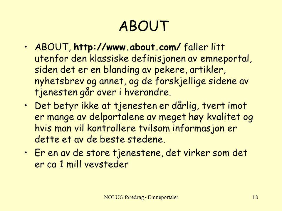 NOLUG foredrag - Emneportaler18 ABOUT •ABOUT, http://www.about.com/ faller litt utenfor den klassiske definisjonen av emneportal, siden det er en blan