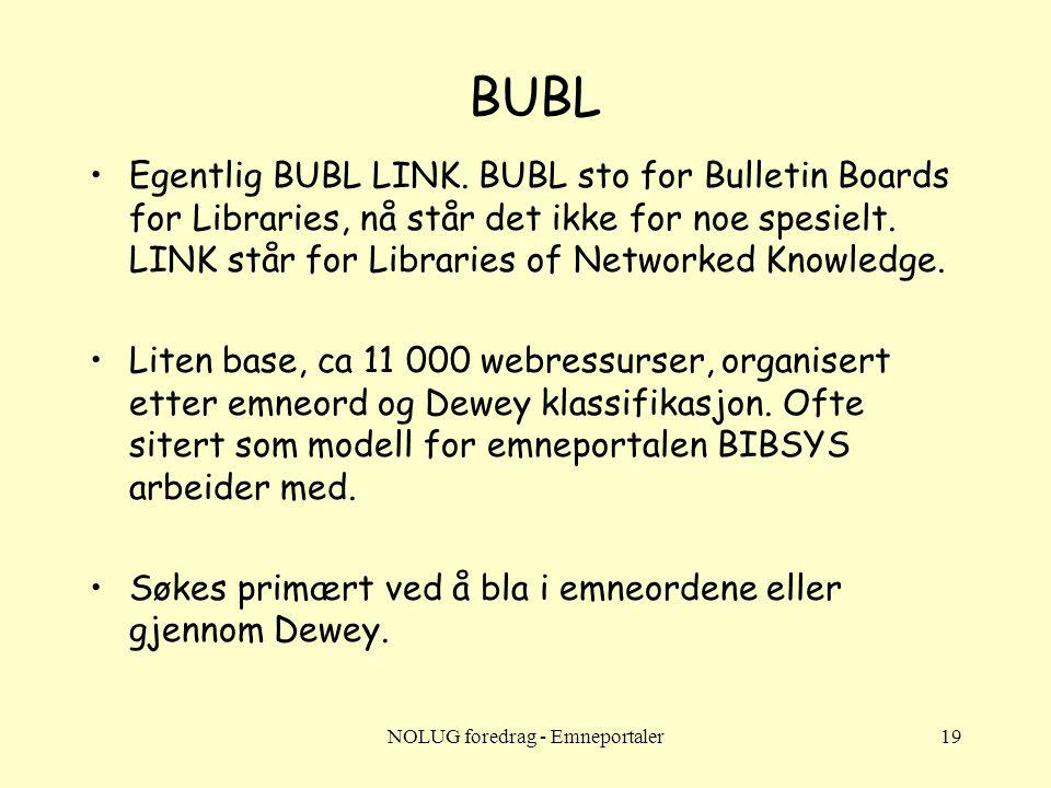 NOLUG foredrag - Emneportaler19 BUBL •Egentlig BUBL LINK. BUBL sto for Bulletin Boards for Libraries, nå står det ikke for noe spesielt. LINK står for