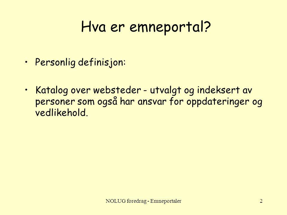 NOLUG foredrag - Emneportaler2 Hva er emneportal? •Personlig definisjon: •Katalog over websteder - utvalgt og indeksert av personer som også har ansva