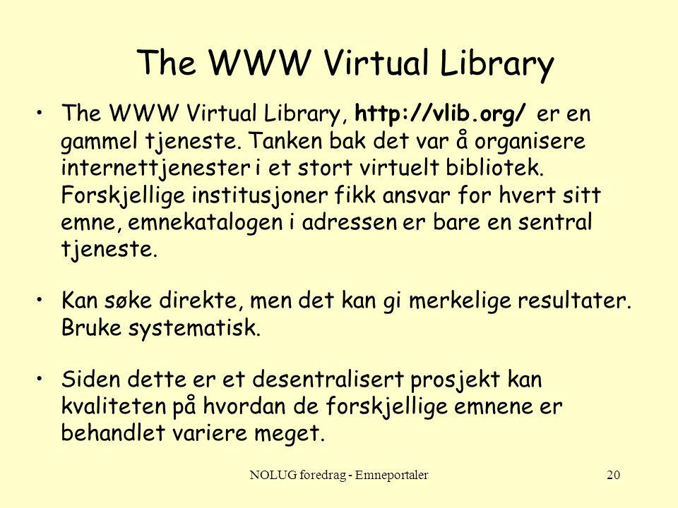 NOLUG foredrag - Emneportaler20 The WWW Virtual Library •The WWW Virtual Library, http://vlib.org/ er en gammel tjeneste. Tanken bak det var å organis