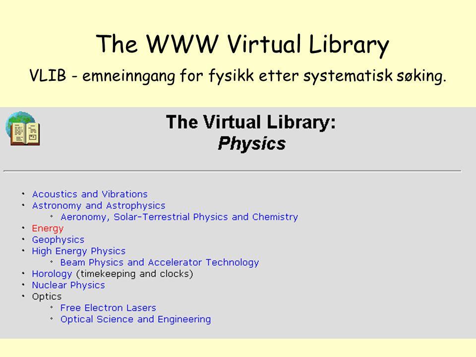 NOLUG foredrag - Emneportaler21 The WWW Virtual Library VLIB - emneinngang for fysikk etter systematisk søking.