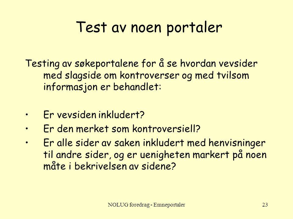 NOLUG foredrag - Emneportaler23 Test av noen portaler Testing av søkeportalene for å se hvordan vevsider med slagside om kontroverser og med tvilsom informasjon er behandlet: •Er vevsiden inkludert.