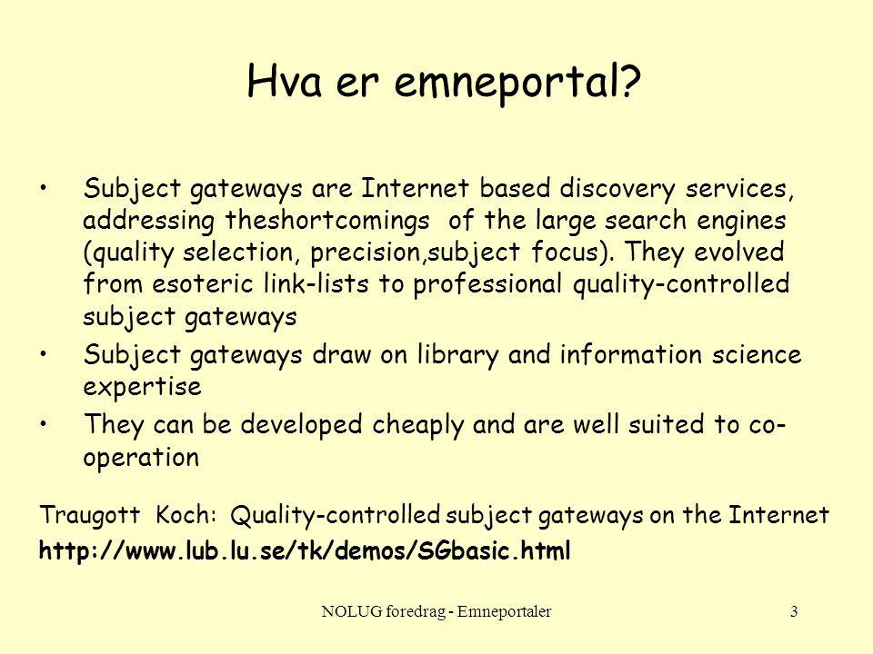 NOLUG foredrag - Emneportaler4 Bruk av portaler Hva vil man med en emneportal.