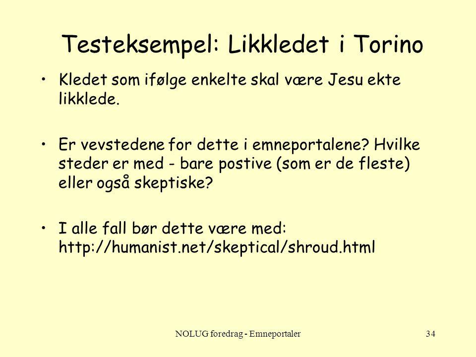 NOLUG foredrag - Emneportaler34 Testeksempel: Likkledet i Torino •Kledet som ifølge enkelte skal være Jesu ekte likklede. •Er vevstedene for dette i e