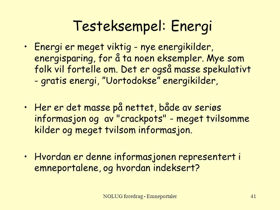 NOLUG foredrag - Emneportaler41 Testeksempel: Energi •Energi er meget viktig - nye energikilder, energisparing, for å ta noen eksempler. Mye som folk