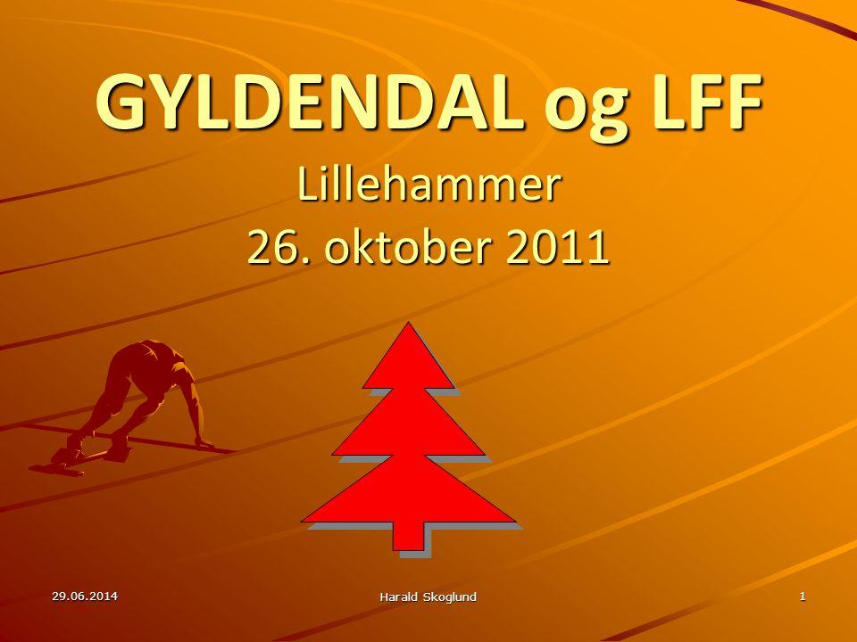 GYLDENDAL og LFF Lillehammer 26. oktober 2011 29.06.2014 Harald Skoglund 1