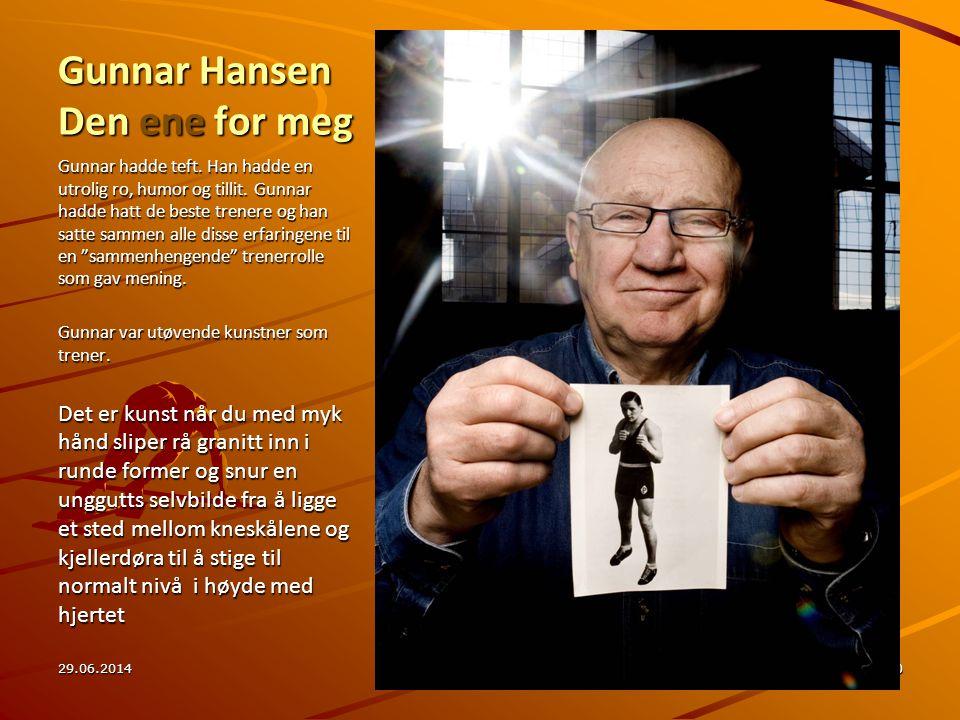 Gunnar Hansen Den ene for meg Gunnar hadde teft. Han hadde en utrolig ro, humor og tillit. Gunnar hadde hatt de beste trenere og han satte sammen alle