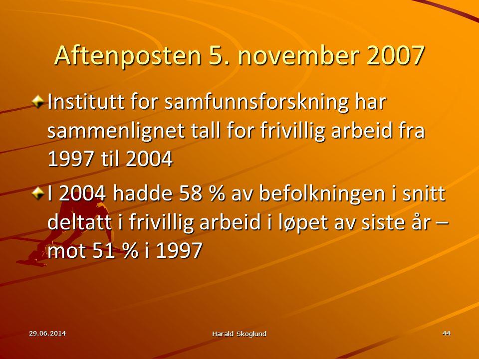 29.06.2014 Harald Skoglund 44 Aftenposten 5. november 2007 Institutt for samfunnsforskning har sammenlignet tall for frivillig arbeid fra 1997 til 200