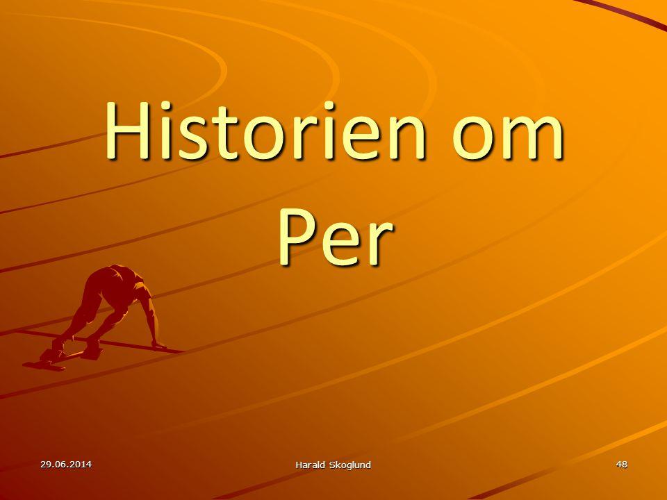 Historien om Per 29.06.2014 Harald Skoglund 48