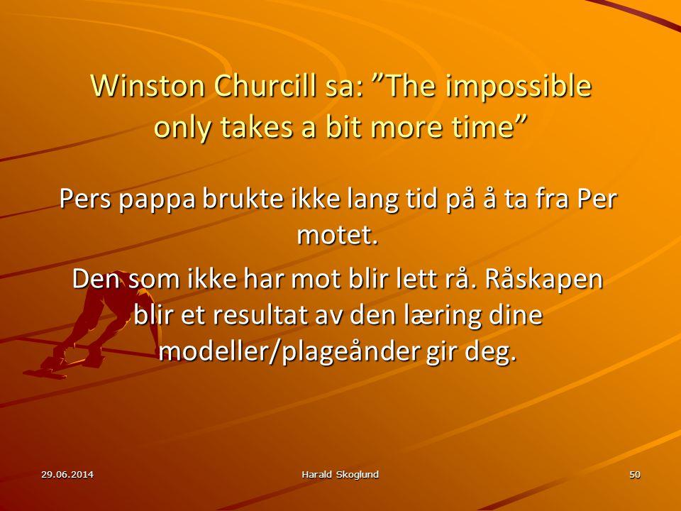 """Winston Churcill sa: """"The impossible only takes a bit more time"""" Pers pappa brukte ikke lang tid på å ta fra Per motet. Den som ikke har mot blir lett"""
