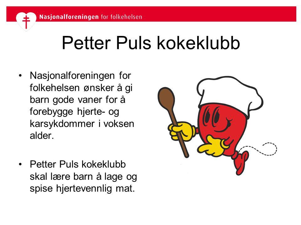 Petter Puls kokeklubb •Nasjonalforeningen for folkehelsen ønsker å gi barn gode vaner for å forebygge hjerte- og karsykdommer i voksen alder. •Petter
