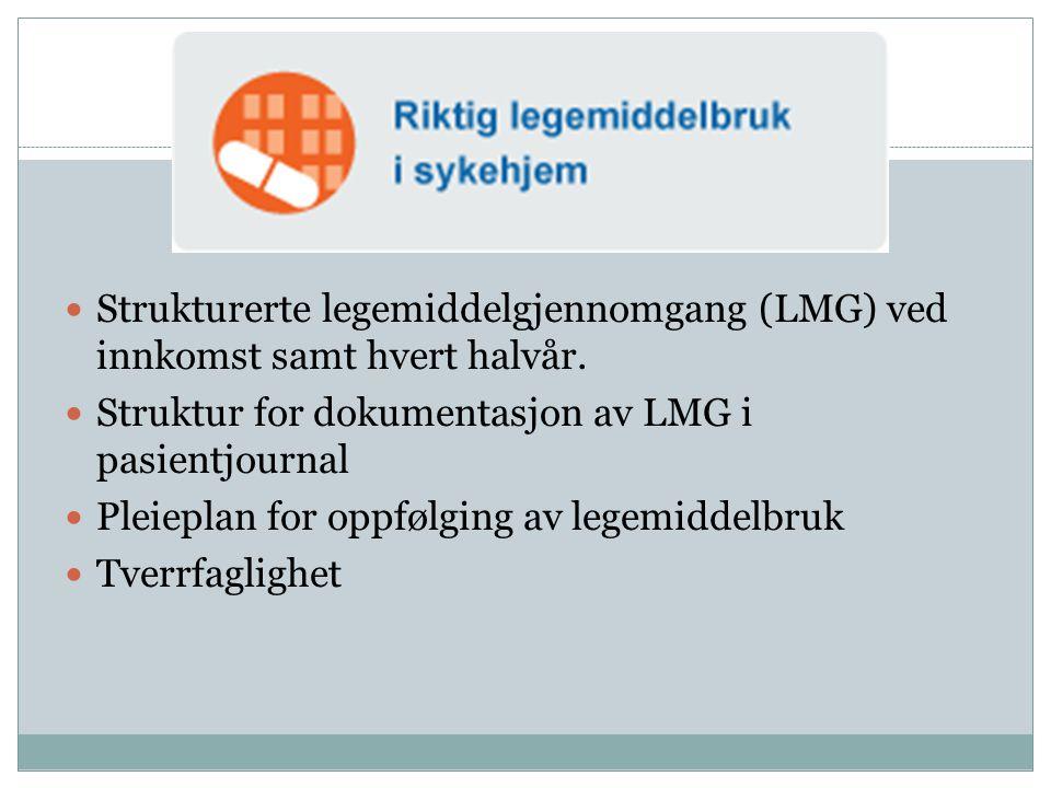 Strukturerte legemiddelgjennomgang (LMG) ved innkomst samt hvert halvår.  Struktur for dokumentasjon av LMG i pasientjournal  Pleieplan for oppføl