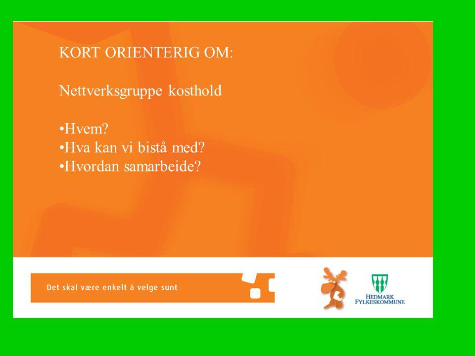 KORT ORIENTERIG OM: Nettverksgruppe kosthold •Hvem? •Hva kan vi bistå med? •Hvordan samarbeide?