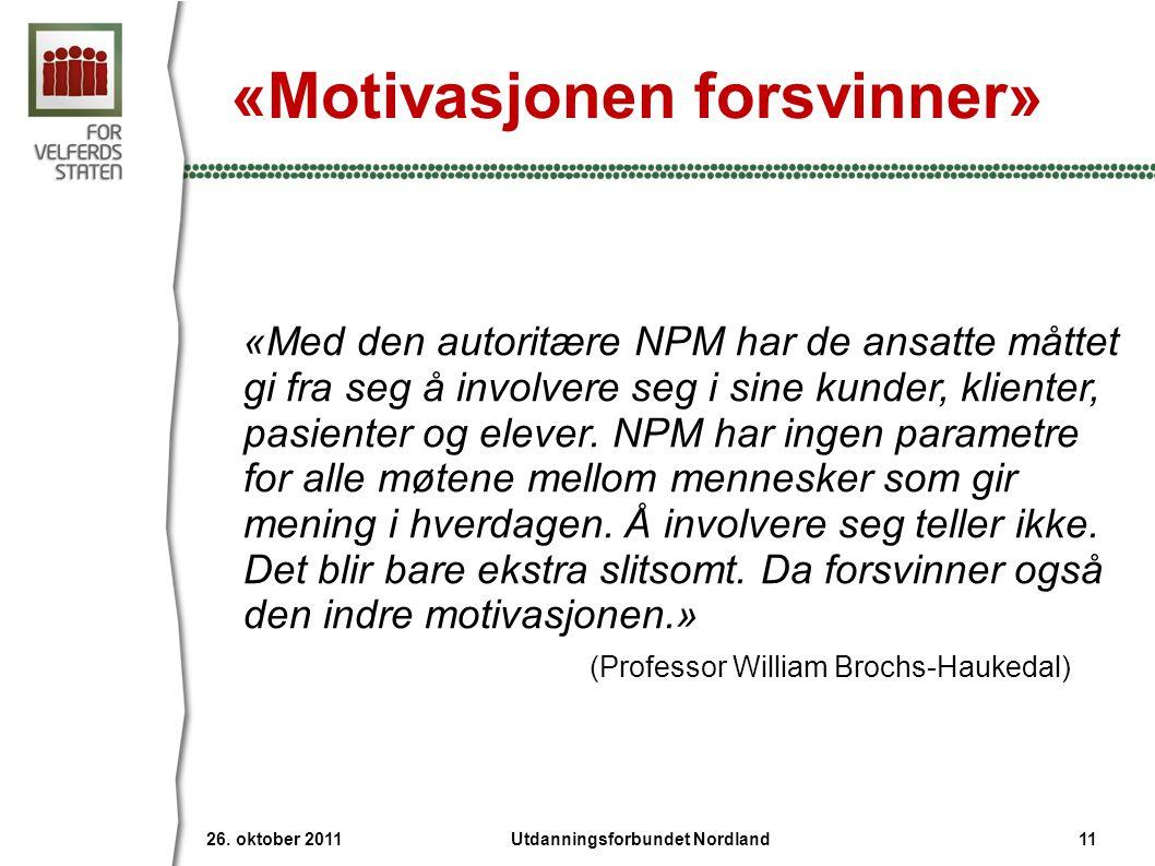 «Motivasjonen forsvinner» «Med den autoritære NPM har de ansatte måttet gi fra seg å involvere seg i sine kunder, klienter, pasienter og elever. NPM h