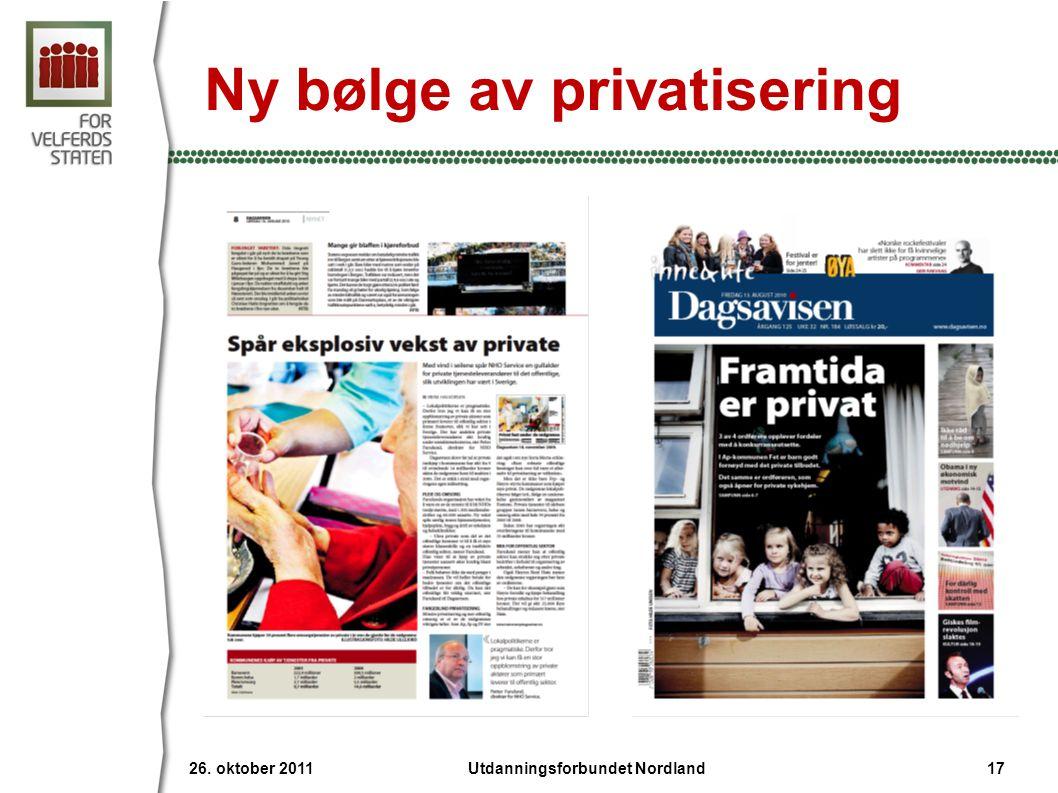 26. oktober 2011 17Utdanningsforbundet Nordland Ny bølge av privatisering