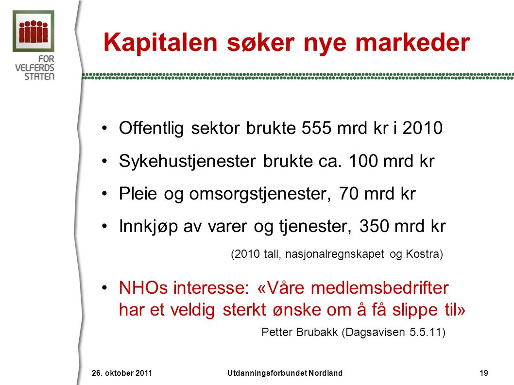 Kapitalen søker nye markeder •Offentlig sektor brukte 555 mrd kr i 2010 •Sykehustjenester brukte ca.