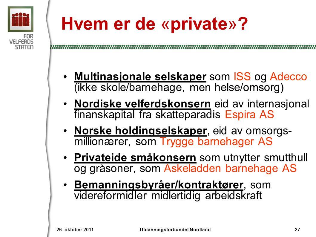 Hvem er de «private»? • Multinasjonale selskaper som ISS og Adecco (ikke skole/barnehage, men helse/omsorg) • Nordiske velferdskonsern eid av internas