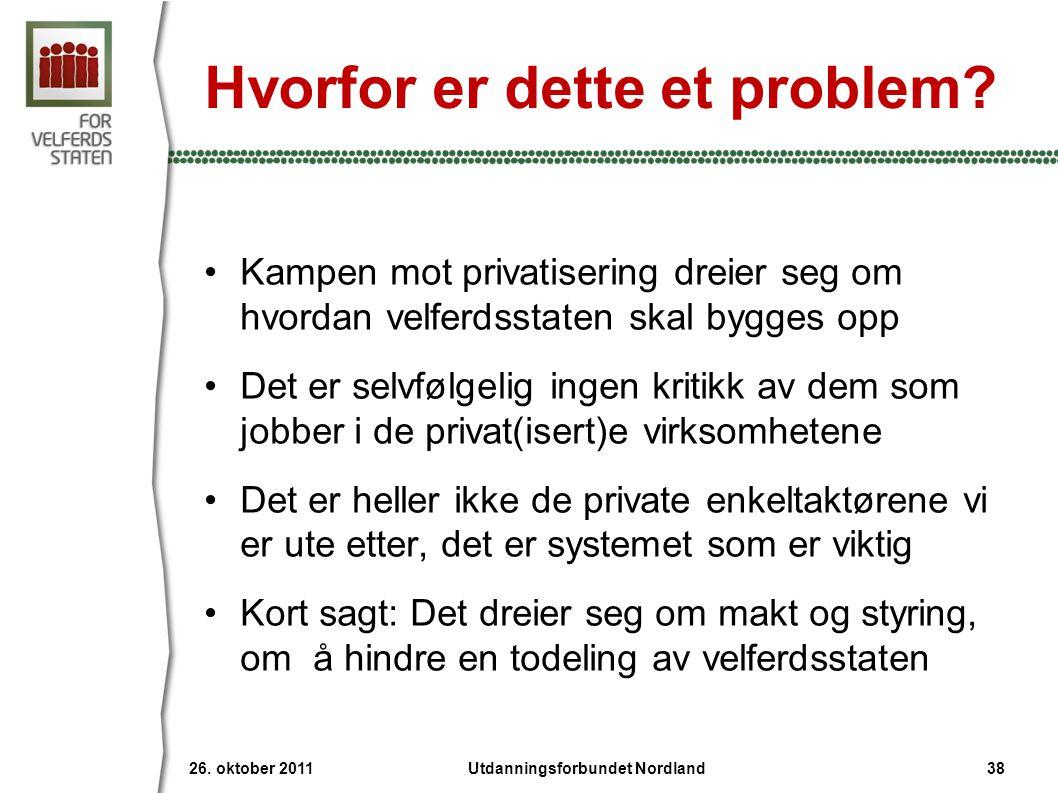 Hvorfor er dette et problem? •Kampen mot privatisering dreier seg om hvordan velferdsstaten skal bygges opp •Det er selvfølgelig ingen kritikk av dem