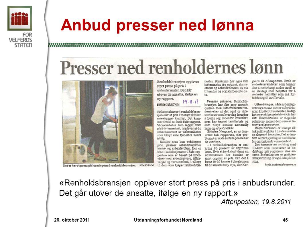 Anbud presser ned lønna 26. oktober 2011 Utdanningsforbundet Nordland « Renholdsbransjen opplever stort press på pris i anbudsrunder. Det går utover d